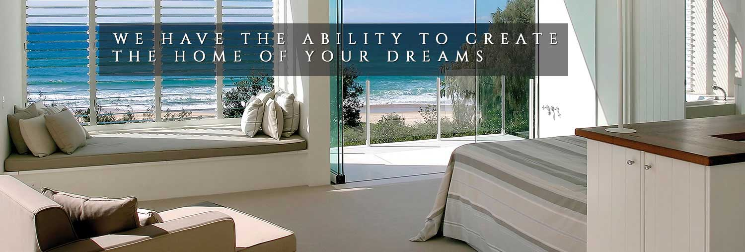 We Have the Ability to Create the Home of Your Dreams